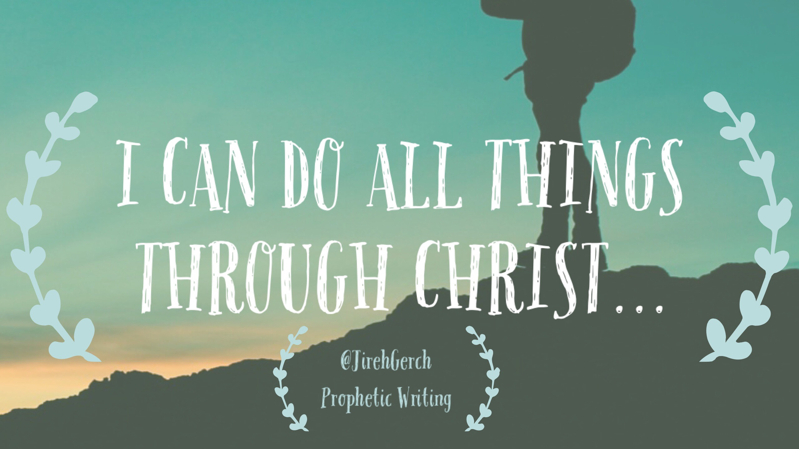 I Can Do All This Through Him Who Gives Me Strength